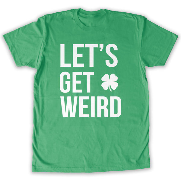 Function - St. Patrick's Day Green Men's Let's Get Weird Fashion T-Shirt