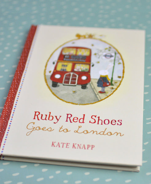 Ruby Red Shoes Goes to London by Kate Knapp Hard Back