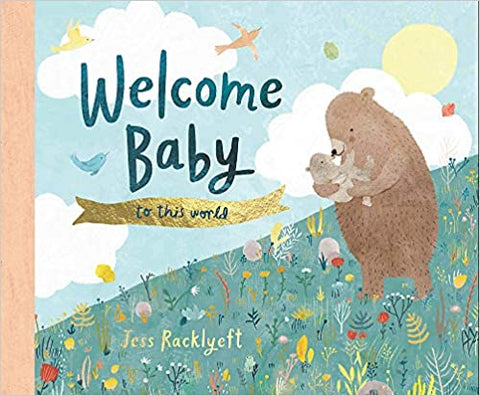 Welcome Baby to this World by Jess Racklyeft