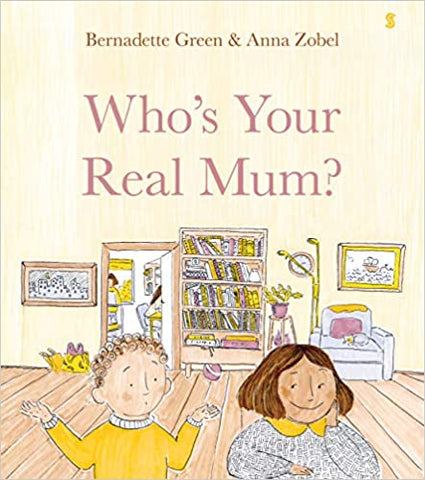 Who's Your Real Mum by Bernadette Green and Anna Zobel