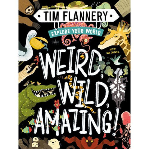 Explore Your World: Weird, Wild and Amazing! Tim Flannery and Sam Caldwell