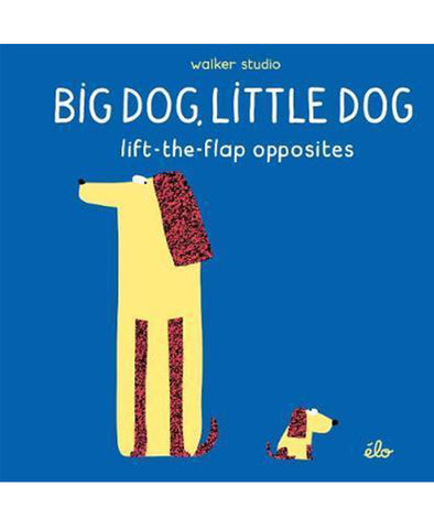 Big Dog, Little Dog Lift The Flap Opposites Book