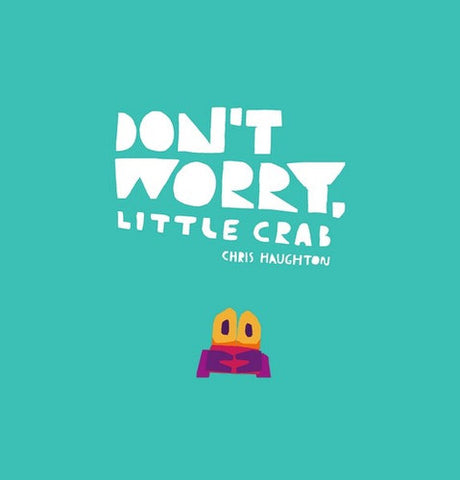 Don't Worry Little Crab by Chris Haughton Board Book