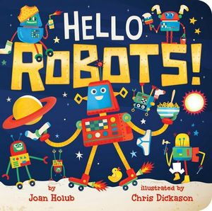 Hello Robots! by Joan Holub