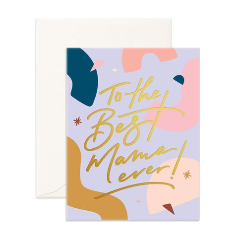 Best Mama Ever Greeting Card - BACK ORDER (NEW STOCK ARRIVING AUGUST)