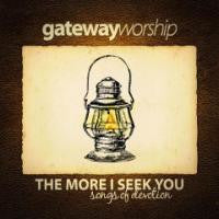 Gateway Worship - The More I Seek You - CD