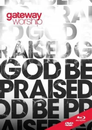 Gateway Worship - God Be Praised  - DVD