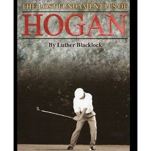 The Lost Fundamentals of Hogan By Luther Blacklock