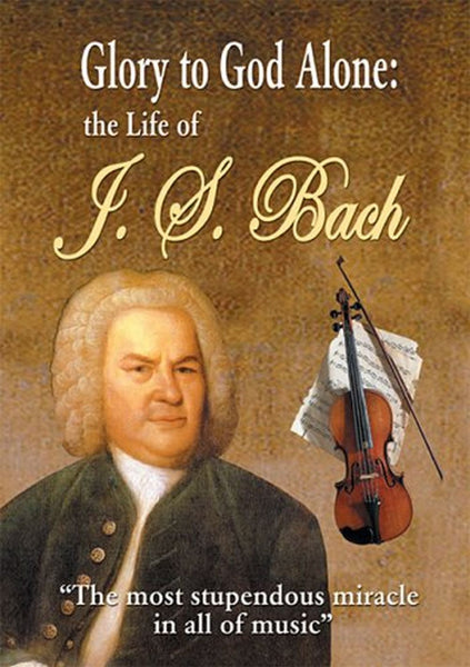 Glory to God Alone: Life of J.S. Bach DVD