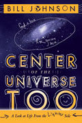 Bill Johnson-Centre Of The Universe Too Paperback Book