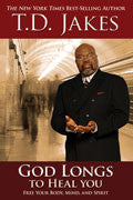 T D Jakes-God Longs To Heal You Paperback Book