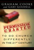 Gary Goodell,Graham Cooke-Permission Granted To Do Church Differently in the 21st Century Paperback Book