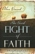 Alan Vincent-The Good Fight Of Faith - Following The Example Of Jesus Paperback Book