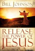 Bill Johnson-Release The Power Of Jesus Paperback Book