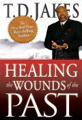 T D Jakes-Healing The Wounds Of The Past Paperback Book