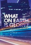 Paul Manwaring-What On Earth Is Glory? Paperback Book