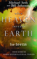 Bill Johnson,Michael Seth-When Heaven Invades Earth For Teens Paperback Book