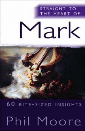 9780857216427 Straight To The Heart Of Mark - Phil Moore