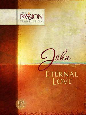 The Gospel of John - Eternal Life - Passion Translation