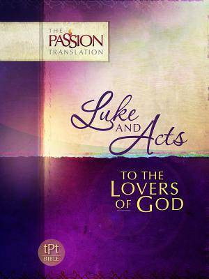 Luke and Acts To the Lovers of God - Passion Translation