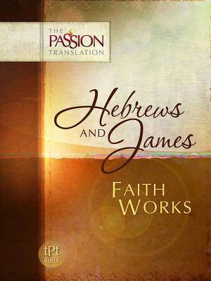 Hebrews and James Faith Works - Passion Translation