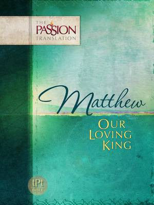 Matthew Our Loving King - Passion Translation