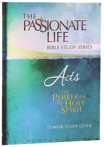 The Passionate Life Bible Study Series: Acts