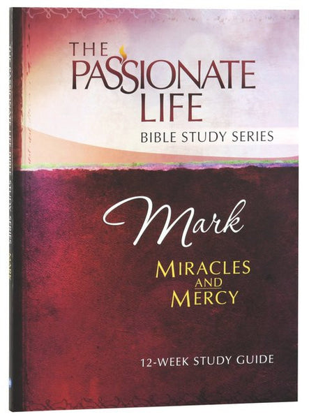 The Passionate Life Bible Study Series: Mark