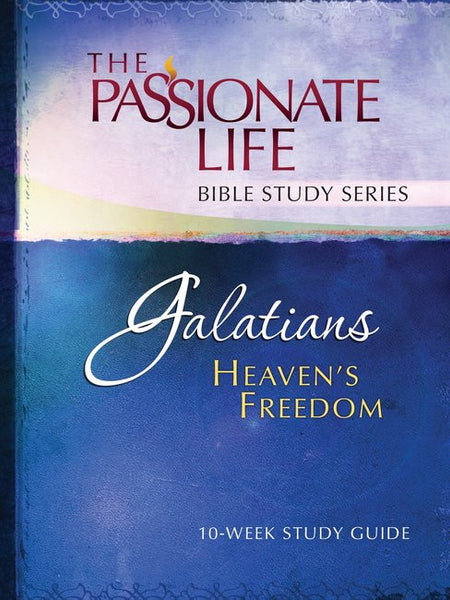 The Passionate Life Bible Study Series: Galatians