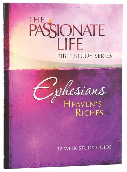 The Passionate Life Bible Study Series: Ephesians