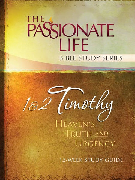 The Passionate Life Bible Study Series: 1&2 Timothy