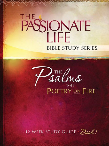 The Passionate Life Bible Study Series: Psalms 1-41