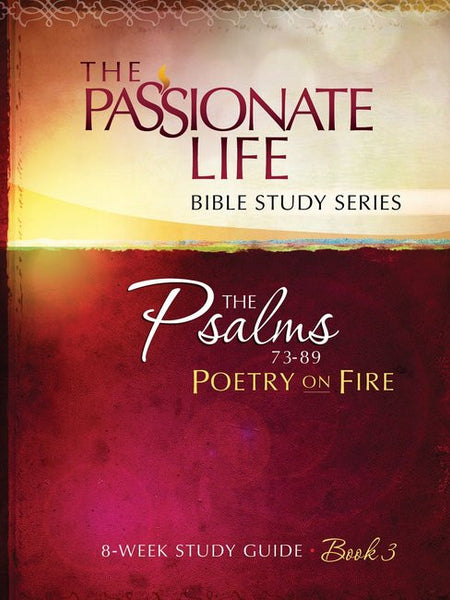 The Passionate Life Bible Study Series: Psalms 73-89