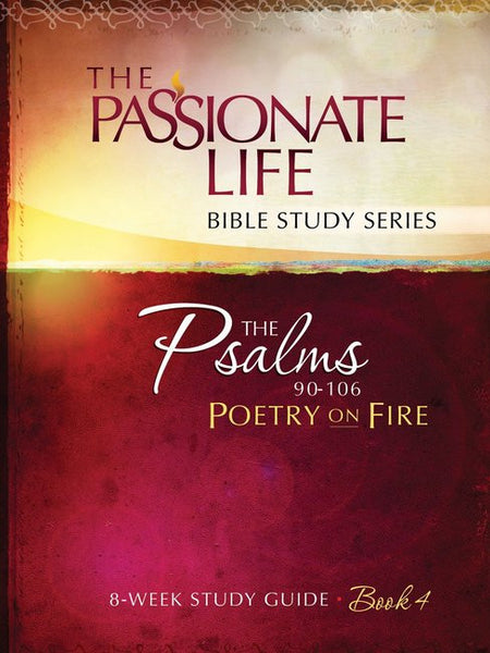 The Passionate Life Bible Study Series: Psalms 90-106