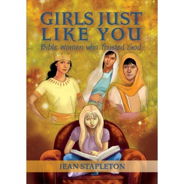 Girls Just Like You Bible Women Who Trusted God Jean Stapleton
