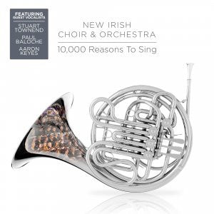 10,000 Reasons To Sing	CD - New Irish Choir & Orchestra