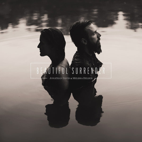 Beautiful Surrender  Jonathan David & Melissa Helser