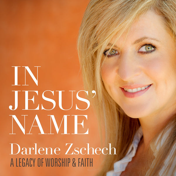In Jesus' Name: A Legacy of Worship & Faith  Darlene Zschech