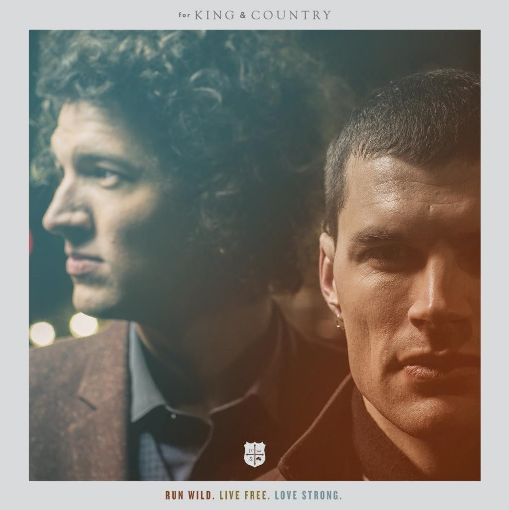 Run Wild Run Free Love Strong - For King & Country