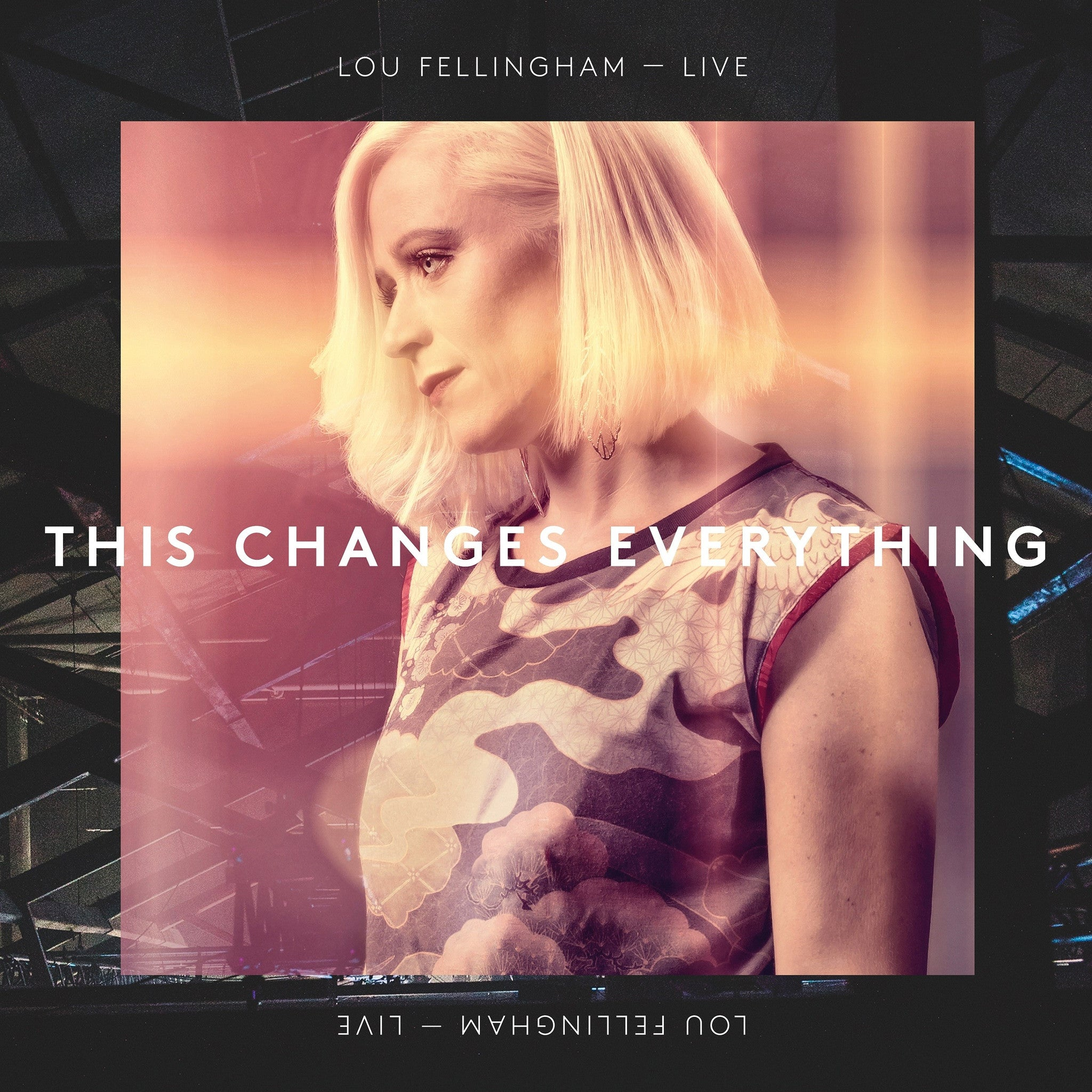 This Changes Everything (Live)  Lou Fellingham