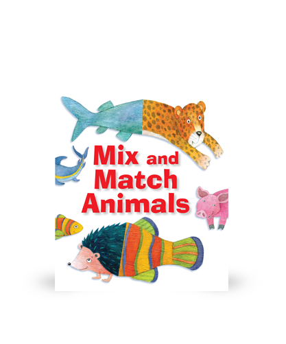 Mix and Match Animals Sally Ann Wright Illustrated by Krisztina Kállai Nagy