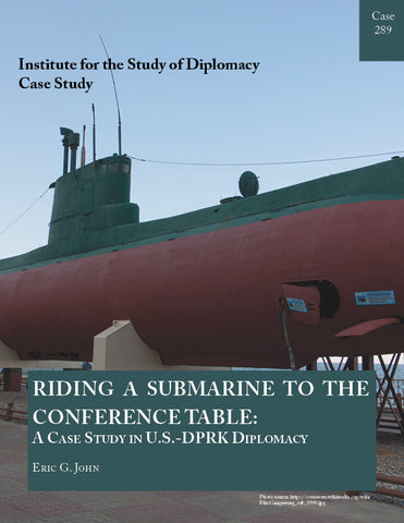 Case 289 - Riding a Submarine to the Conference Table: A Case Study in U.S.-DPRK Diplomacy