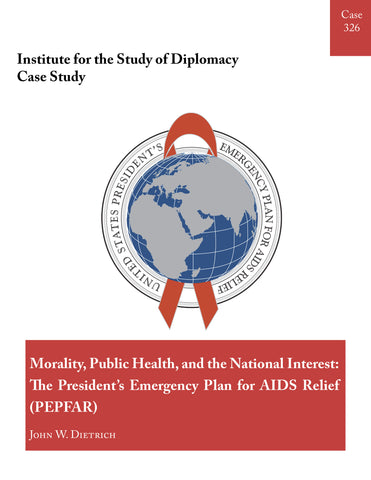 Case 326 - Morality, Public Health, and the National Interest: The President's Emergency Plan for AIDS Relief (PEPFAR)