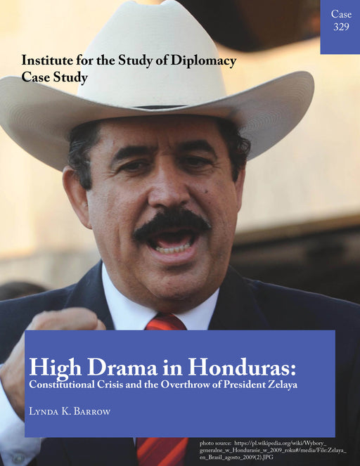 Case 329 - High Drama in Honduras: Constitutional Crisis and the Overthrow of President Zelaya