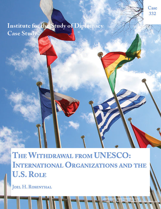 Case 332 - The Withdrawal from UNESCO: International Organizations and the U.S. Role