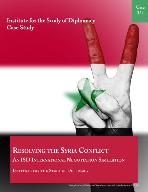 Case 347 - Resolving the Syria Conflict - An ISD International Negotiation Simulation