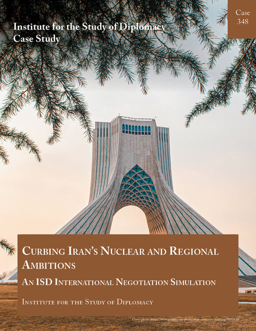 Case 348 - Curbing Iran's Nuclear and Regional Ambitions - An ISD International Negotiation Simulation