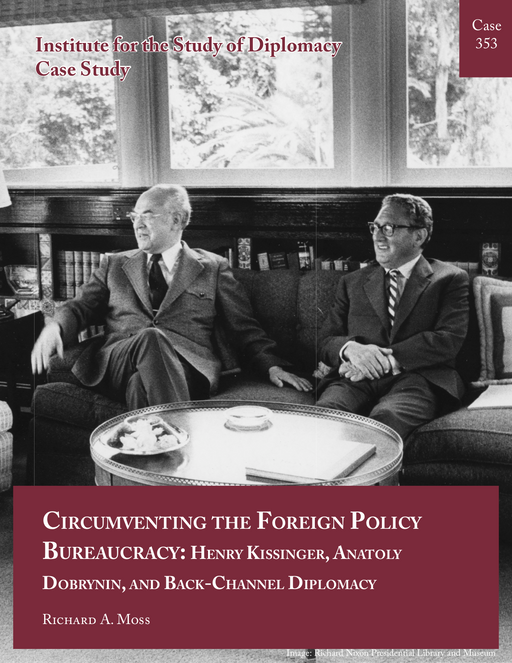 Case 353 - Circumventing the Foreign Policy Bureaucracy: Henry Kissinger, Anatoly Dobrynin, and Back-Channel Diplomacy