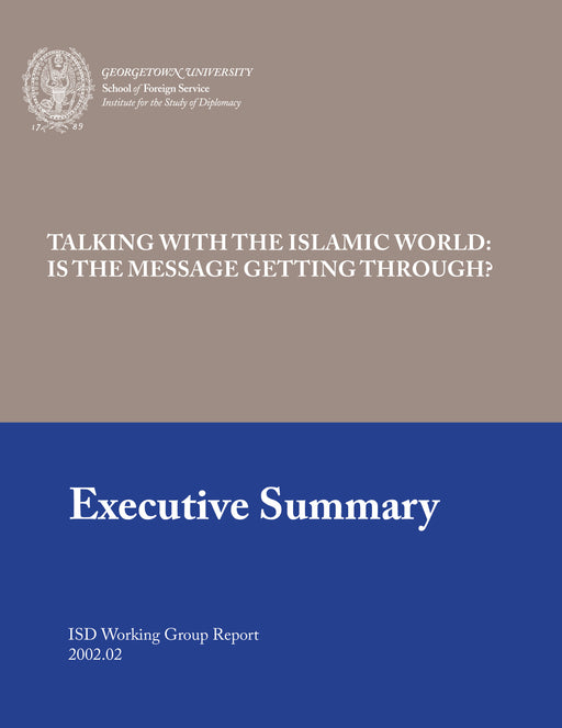 Talking With the Islamic World: Is The Message Getting Through? --- Executive Summary