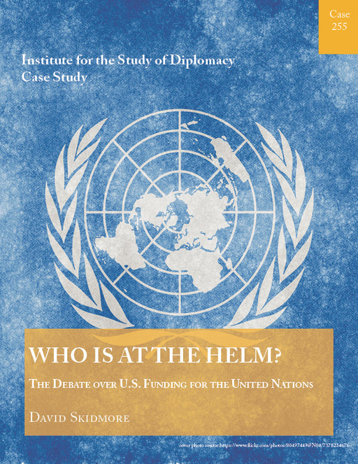 Case 255 - Who Is at the Helm? The Debate Over U.S. Funding for the United Nations